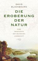 Die Eroberung der Natur - Eine Geschichte der deutschen Landschaft