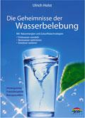Die Geheimnisse der Wasserbelebung - Mit Naturenergien und Zukunftstechnologien Trinkwasser veredeln Gewässer sanieren