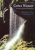 Gutes Wasser - Das Wesen und Wirken des Wassers - Ein ganzheitlicher Führer zu guter Wasserqualität