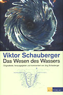 Viktor Schauberger - Das Wesen des Wassers - Originaltexte, herausgegeben und kommentiert von Jörg Schauberger