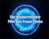 Filmfoto des Films Wassermeister von Franz Fitzke - © UrQuellWasser